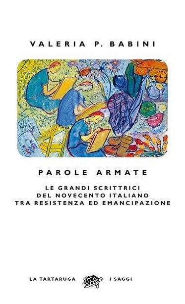 Parole armate. Le grandi scrittrici del Novecento italiano tra Resistenza ed emancipazione