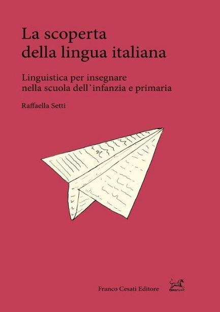 La scoperta della lingua italiana. Linguistica per insegnare nella scuola dell'infanzia e primaria