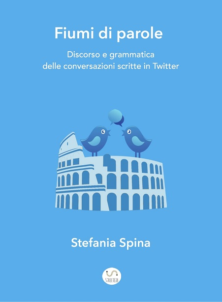 Fiumi di parole. Discorso e grammatica delle conversazioni scritte in Twitter